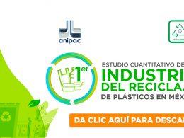 ANIPAC presenta primer estudio cuantitativo de la industria del reciclaje de plásticos en México